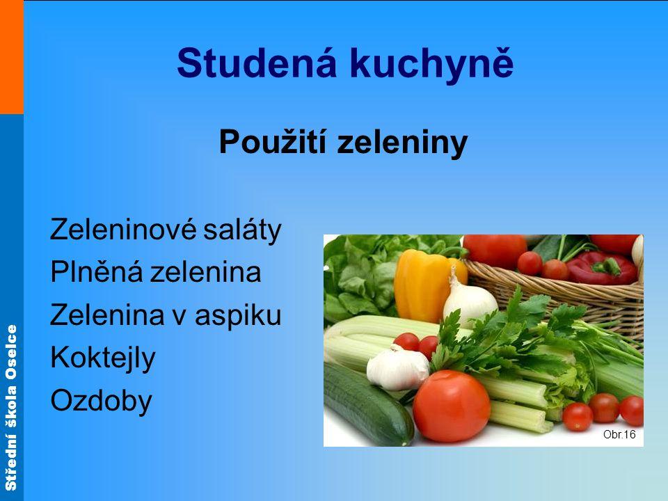 Střední škola Oselce Studená kuchyně Použití zeleniny Zeleninové saláty Plněná zelenina Zelenina v aspiku Koktejly Ozdoby Obr.16