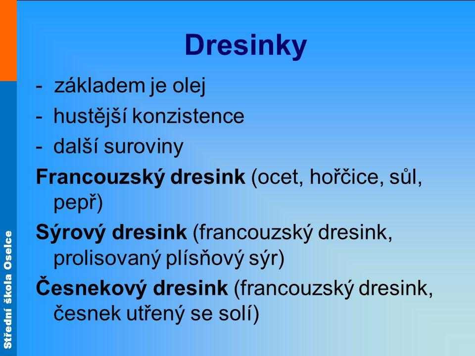 Střední škola Oselce Dresinky - základem je olej -hustější konzistence -další suroviny Francouzský dresink (ocet, hořčice, sůl, pepř) Sýrový dresink (