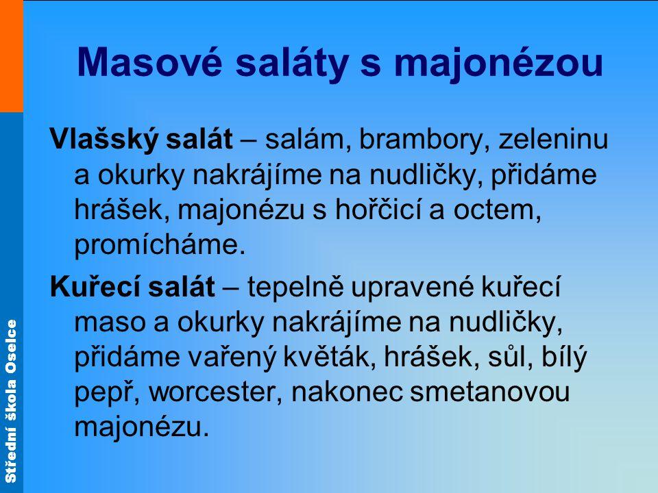 Střední škola Oselce Masové saláty s majonézou Vlašský salát – salám, brambory, zeleninu a okurky nakrájíme na nudličky, přidáme hrášek, majonézu s ho