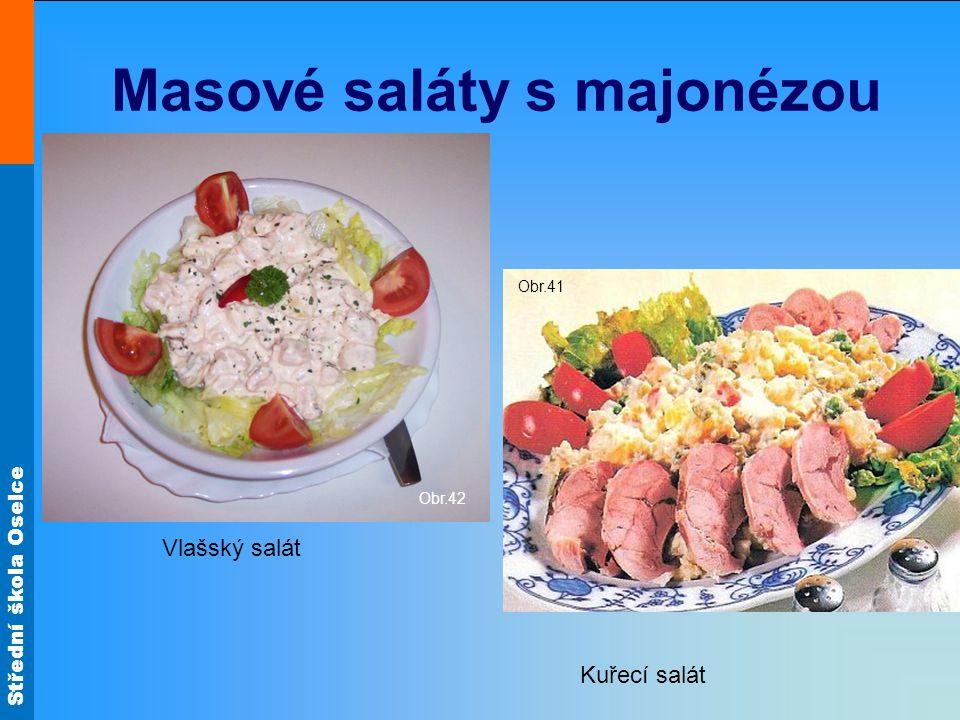Střední škola Oselce Masové saláty s majonézou Kuřecí salát Vlašský salát Obr.42 Obr.41