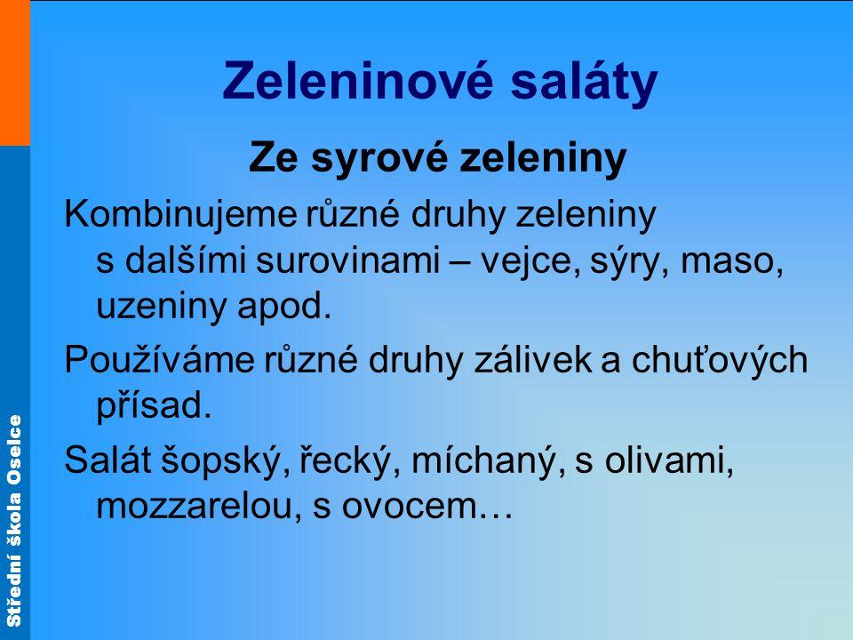 Střední škola Oselce Zeleninové saláty Ze syrové zeleniny Kombinujeme různé druhy zeleniny s dalšími surovinami – vejce, sýry, maso, uzeniny apod. Pou