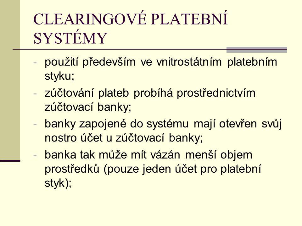 CLEARINGOVÉ PLATEBNÍ SYSTÉMY - použití především ve vnitrostátním platebním styku; - zúčtování plateb probíhá prostřednictvím zúčtovací banky; - banky