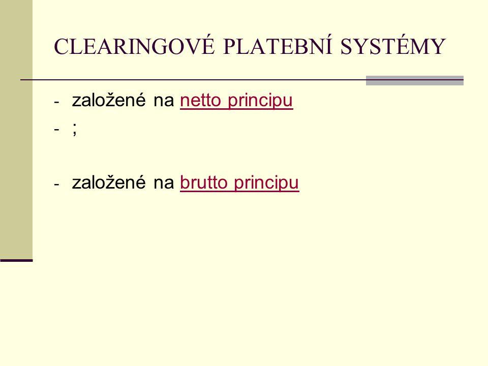 CLEARINGOVÉ PLATEBNÍ SYSTÉMY - založené na netto principu - ; - založené na brutto principu