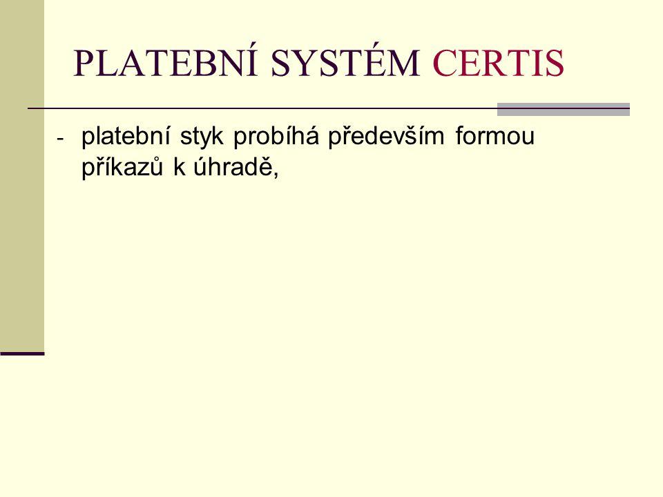 PLATEBNÍ SYSTÉM CERTIS - platební styk probíhá především formou příkazů k úhradě,
