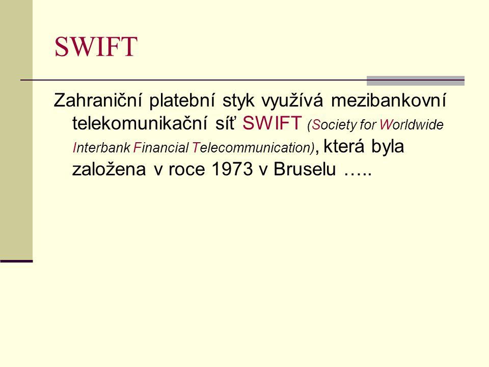 SWIFT Zahraniční platební styk využívá mezibankovní telekomunikační síť SWIFT (Society for Worldwide Interbank Financial Telecommunication), která byl
