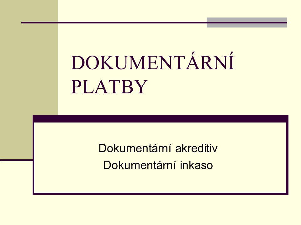 DOKUMENTÁRNÍ PLATBY Dokumentární akreditiv Dokumentární inkaso