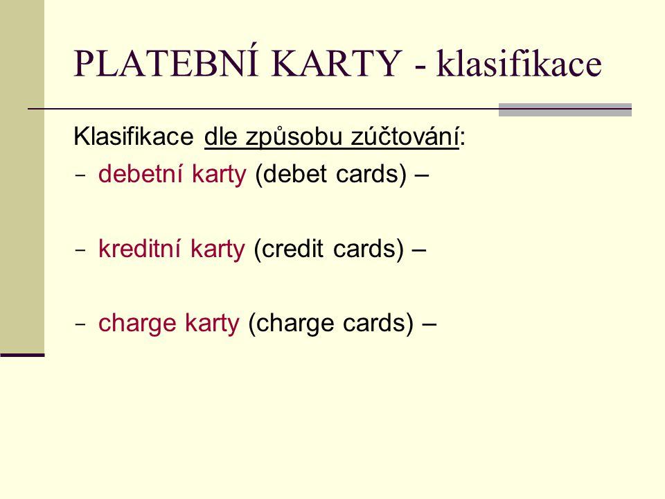 PLATEBNÍ KARTY - klasifikace Klasifikace dle způsobu zúčtování:  debetní karty (debet cards) –  kreditní karty (credit cards) –  charge karty (char