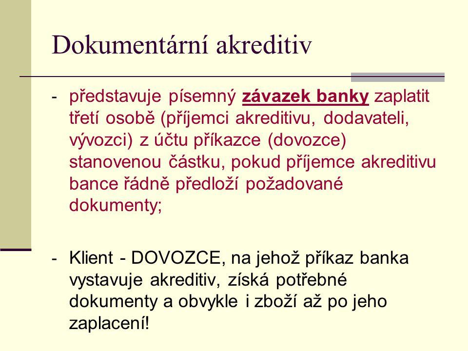 Dokumentární akreditiv - představuje písemný závazek banky zaplatit třetí osobě (příjemci akreditivu, dodavateli, vývozci) z účtu příkazce (dovozce) s