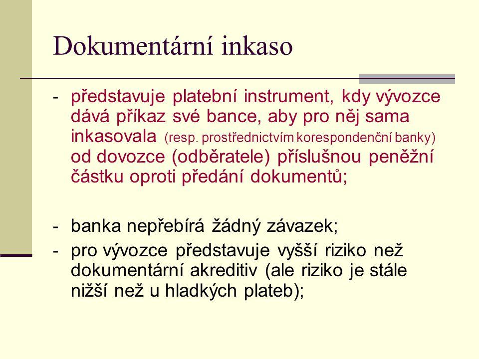 Dokumentární inkaso - představuje platební instrument, kdy vývozce dává příkaz své bance, aby pro něj sama inkasovala (resp. prostřednictvím korespond