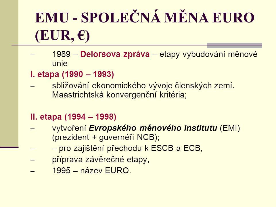 EMU - SPOLEČNÁ MĚNA EURO (EUR, €) – 1989 – Delorsova zpráva – etapy vybudování měnové unie I. etapa (1990 – 1993) – sbližování ekonomického vývoje čle