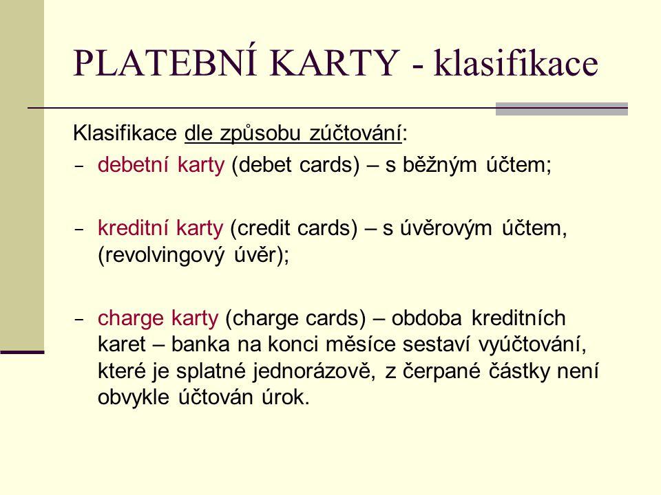 PLATEBNÍ KARTY - klasifikace Klasifikace dle způsobu zúčtování:  debetní karty (debet cards) – s běžným účtem;  kreditní karty (credit cards) – s úv