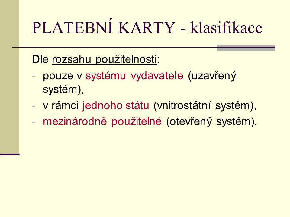 PLATEBNÍ KARTY - klasifikace Dle rozsahu použitelnosti: - pouze v systému vydavatele (uzavřený systém), - v rámci jednoho státu (vnitrostátní systém),