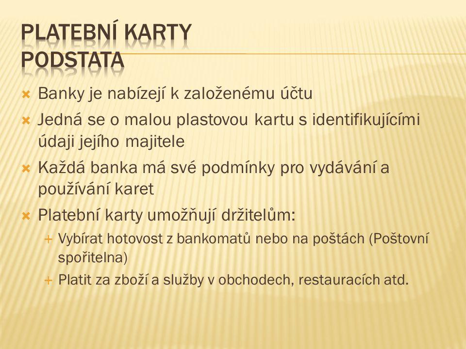  Banky je nabízejí k založenému účtu  Jedná se o malou plastovou kartu s identifikujícími údaji jejího majitele  Každá banka má své podmínky pro vy