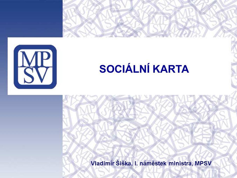 SOCIÁLNÍ KARTA Vladimír Šiška, I. náměstek ministra, MPSV