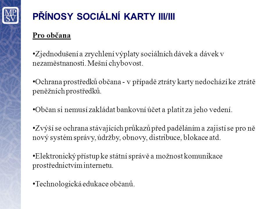 PŘÍNOSY SOCIÁLNÍ KARTY III/III Pro občana Zjednodušení a zrychlení výplaty sociálních dávek a dávek v nezaměstnanosti. Mešní chybovost. Ochrana prostř
