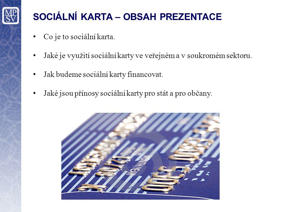SOCIÁLNÍ KARTA – OBSAH PREZENTACE Co je to sociální karta. Jaké je využití sociální karty ve veřejném a v soukromém sektoru. Jak budeme sociální karty