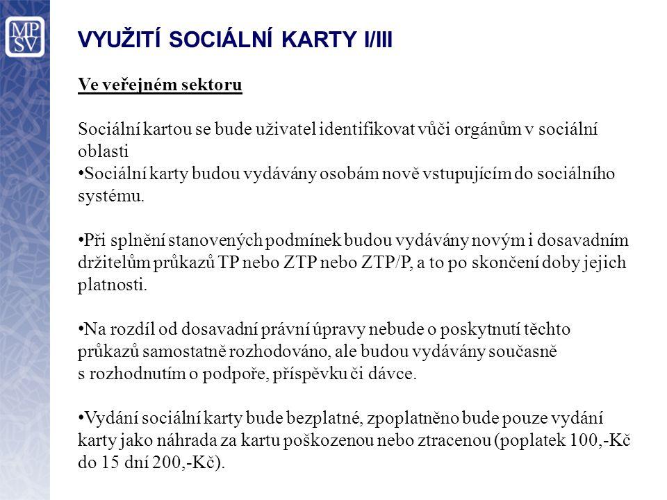 VYUŽITÍ SOCIÁLNÍ KARTY II/III Ve veřejném sektoru Sociální karta bude využita pro výplatu dávek Prostřednictvím sociální karty budou vypláceny sociální dávky a dávky v nezaměstnanosti.