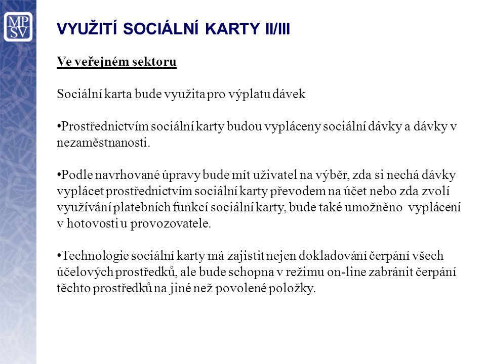VYUŽITÍ SOCIÁLNÍ KARTY II/III Ve veřejném sektoru Sociální karta bude využita pro výplatu dávek Prostřednictvím sociální karty budou vypláceny sociáln