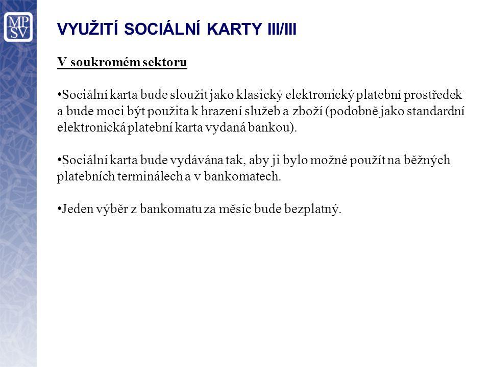 VYUŽITÍ SOCIÁLNÍ KARTY III/III V soukromém sektoru Sociální karta bude sloužit jako klasický elektronický platební prostředek a bude moci být použita