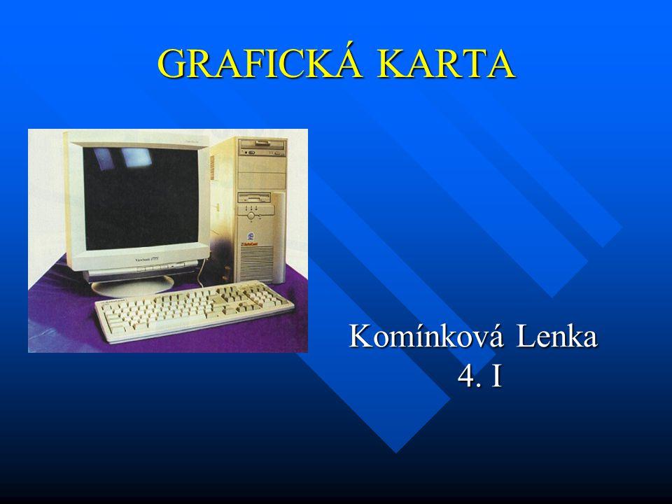 GRAFICKÁ KARTA Komínková Lenka 4. I