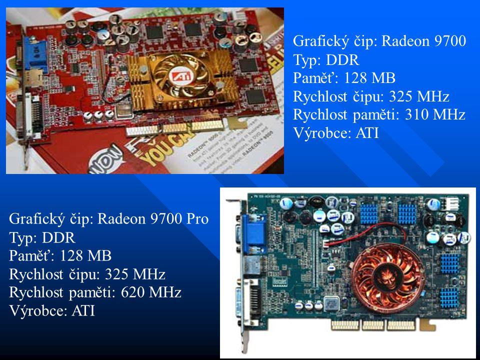 Grafický čip: Radeon 9700 Typ: DDR Paměť: 128 MB Rychlost čipu: 325 MHz Rychlost paměti: 310 MHz Výrobce: ATI Grafický čip: Radeon 9700 Pro Typ: DDR Paměť: 128 MB Rychlost čipu: 325 MHz Rychlost paměti: 620 MHz Výrobce: ATI