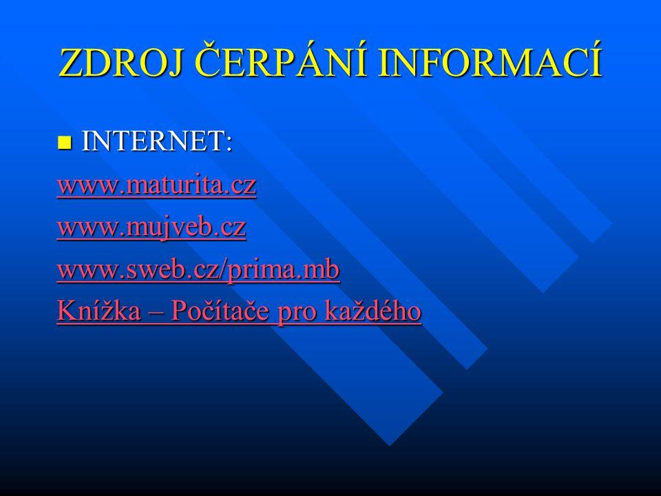 ZDROJ ČERPÁNÍ INFORMACÍ INTERNET: INTERNET: www.maturita.cz www.mujveb.cz www.sweb.cz/prima.mb Knížka – Počítače pro každého