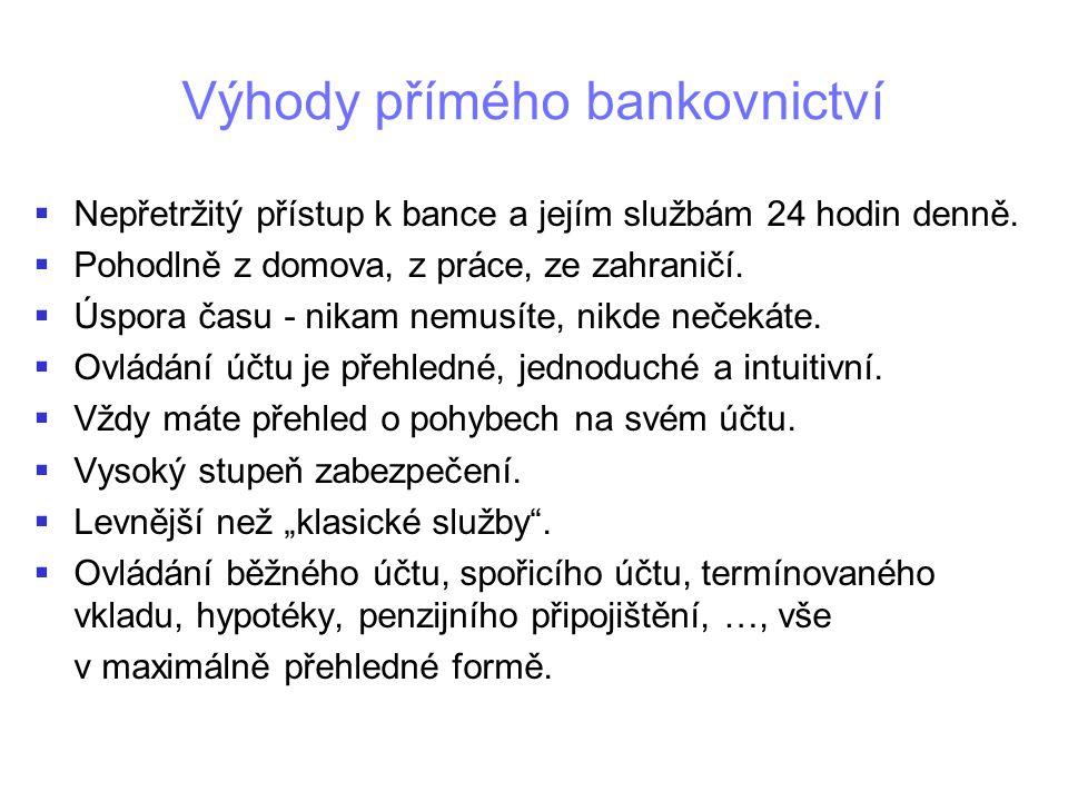 Výhody přímého bankovnictví   Nepřetržitý přístup k bance a jejím službám 24 hodin denně.