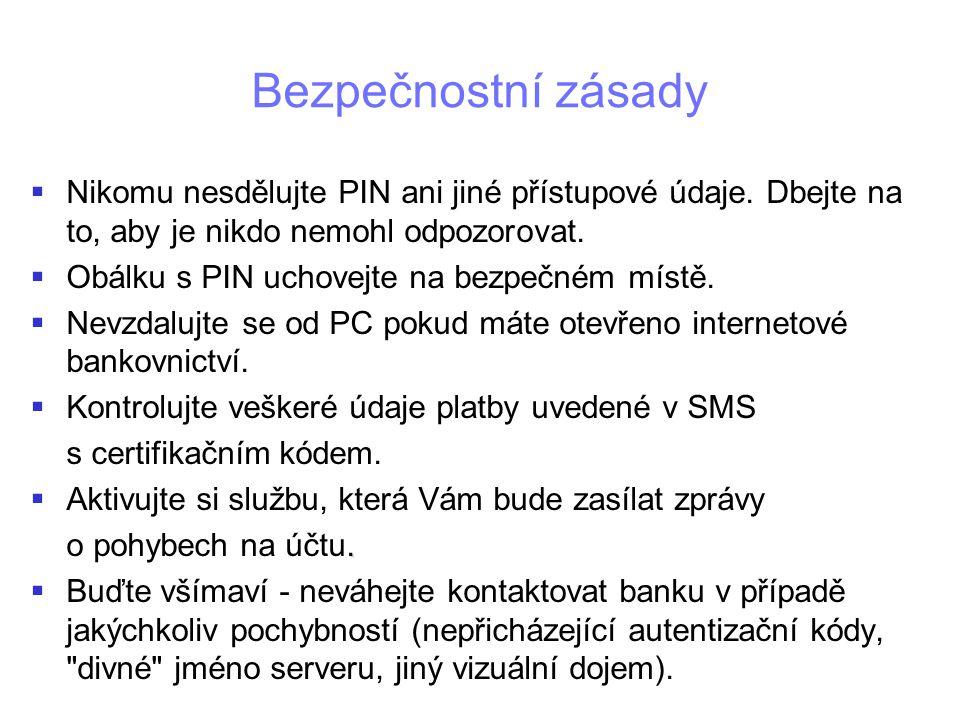 Bezpečnostní zásady   Nikomu nesdělujte PIN ani jiné přístupové údaje.
