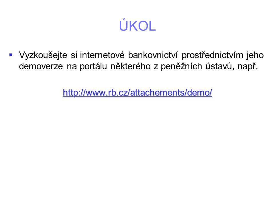 ÚKOL   Vyzkoušejte si internetové bankovnictví prostřednictvím jeho demoverze na portálu některého z peněžních ústavů, např.