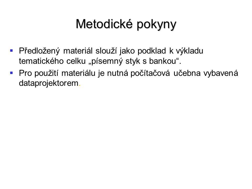 """Metodické pokyny   Předložený materiál slouží jako podklad k výkladu tematického celku """"písemný styk s bankou ."""