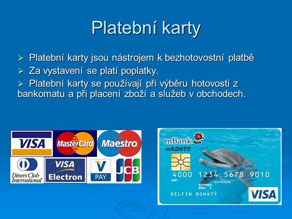 Platební karty  Platební karty jsou nástrojem k bezhotovostní platbě  Za vystavení se platí poplatky.  Platební karty se používají při výběru hotov