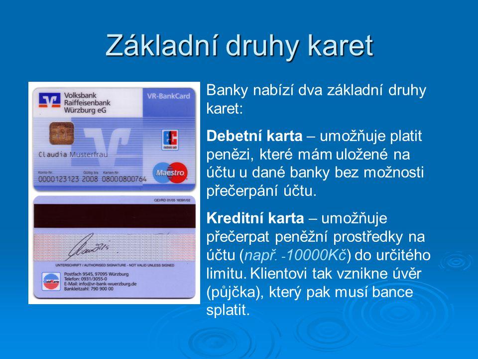 Základní druhy karet Banky nabízí dva základní druhy karet: Debetní karta – umožňuje platit penězi, které mám uložené na účtu u dané banky bez možnost