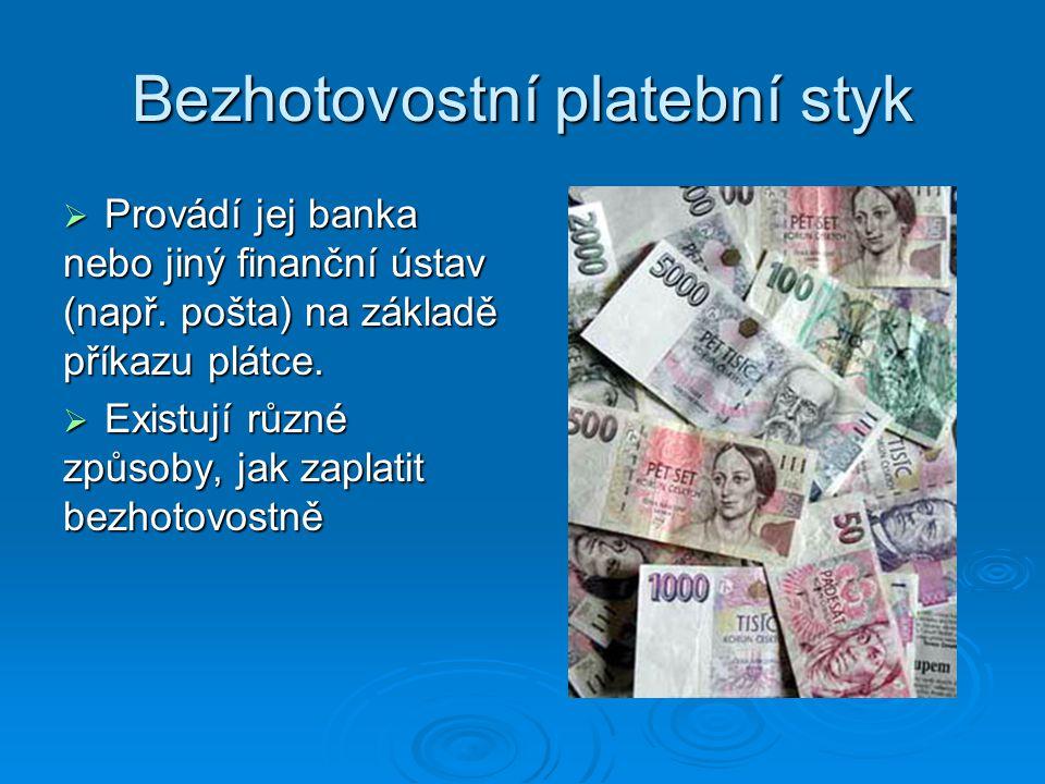 Příklady bezhotovostní platby Jednorázový platební příkaz: chci na jiný účet zaplatit jen jednou Trvalý platební příkaz: chci na jiný účet platit pravidelně stejnou částku, lze nastavit i počet plateb nebo termín ukončení plateb.