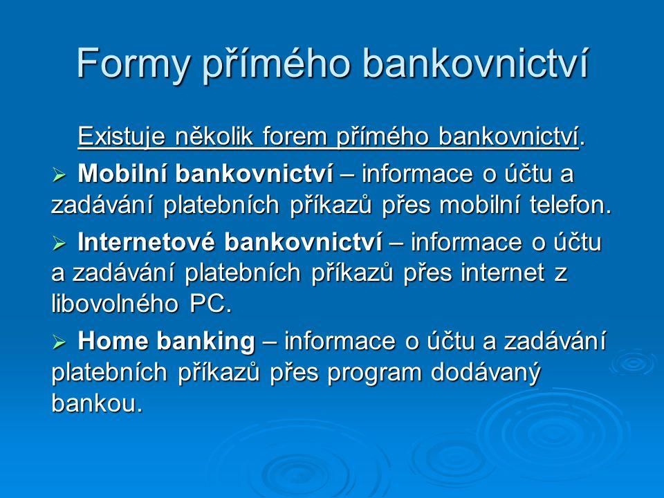 Formy přímého bankovnictví Existuje několik forem přímého bankovnictví.  Mobilní bankovnictví – informace o účtu a zadávání platebních příkazů přes m