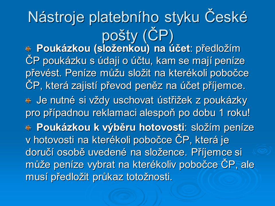 Nástroje platebního styku České pošty (ČP) Poukázkou (složenkou) na účet: předložím ČP poukázku s údaji o účtu, kam se mají peníze převést. Peníze můž