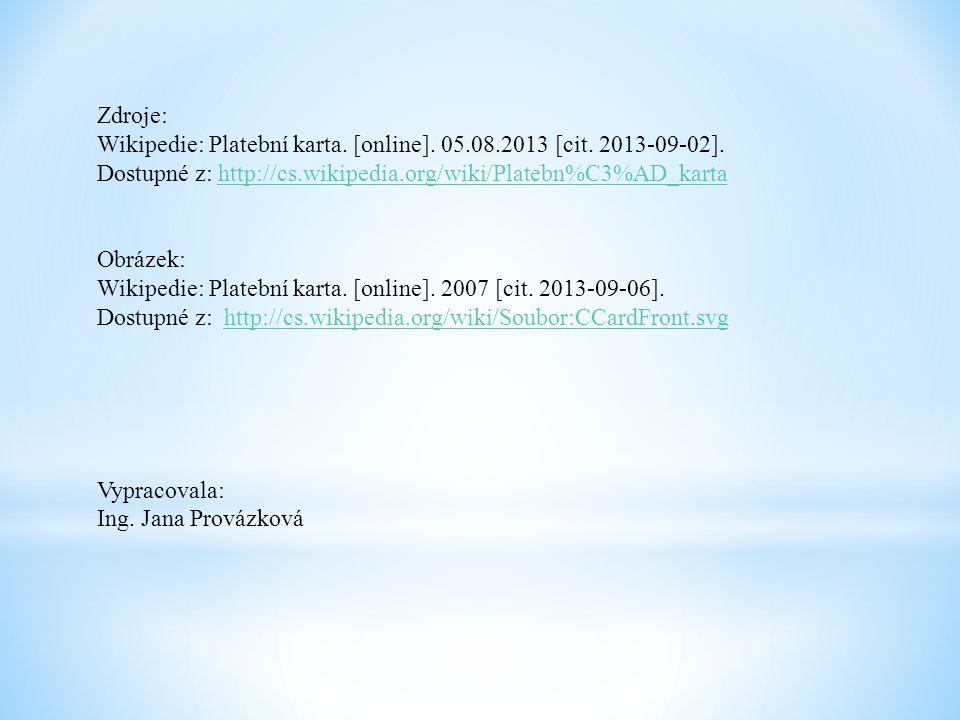 Zdroje: Wikipedie: Platební karta. [online]. 05.08.2013 [cit. 2013-09-02]. Dostupné z: http://cs.wikipedia.org/wiki/Platebn%C3%AD_kartahttp://cs.wikip