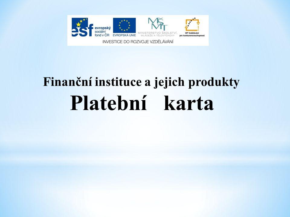 Finanční instituce a jejich produkty Platební karta