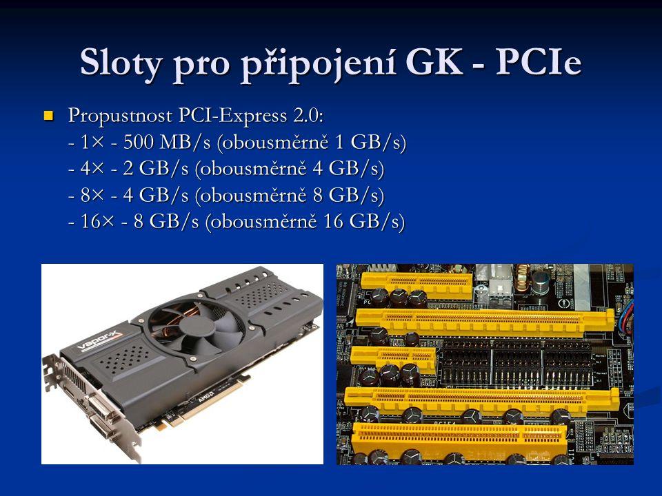 Sloty pro připojení GK - PCIe Propustnost PCI-Express 2.0: - 1× - 500 MB/s (obousměrně 1 GB/s) - 4× - 2 GB/s (obousměrně 4 GB/s) - 8× - 4 GB/s (obousm