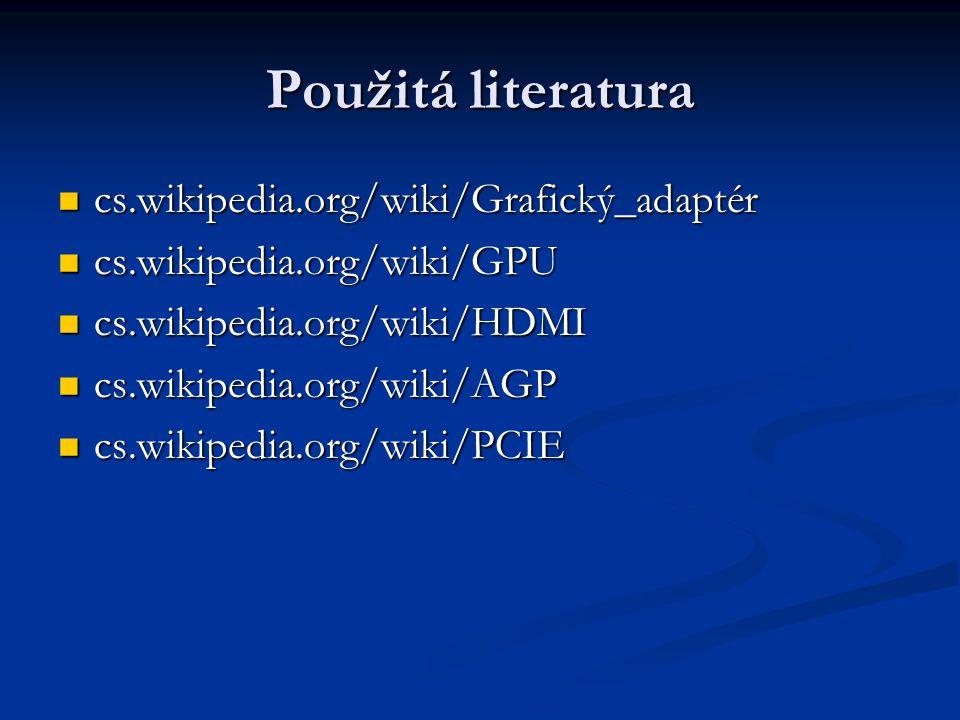 Použitá literatura cs.wikipedia.org/wiki/Grafický_adaptér cs.wikipedia.org/wiki/Grafický_adaptér cs.wikipedia.org/wiki/GPU cs.wikipedia.org/wiki/GPU c