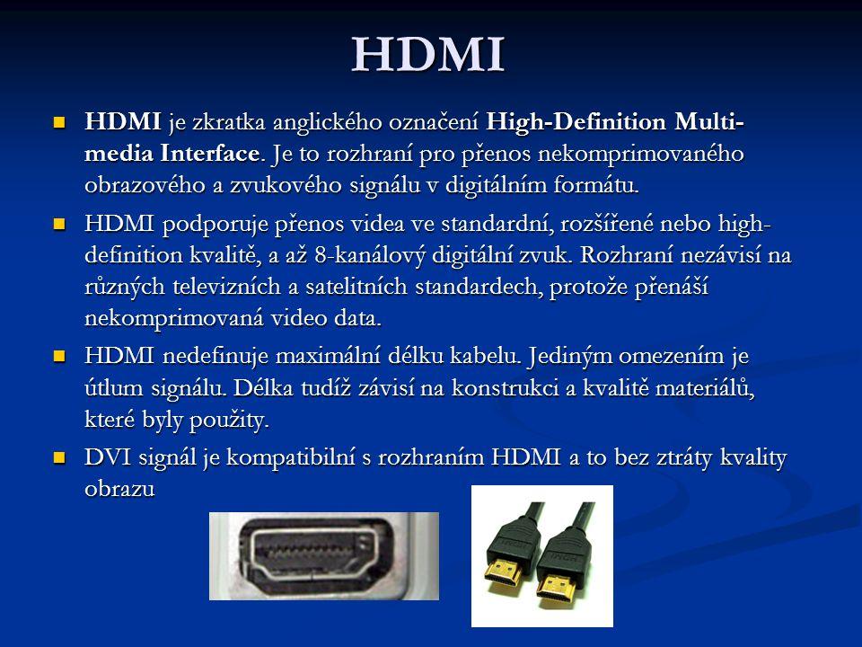 HDMI HDMI je zkratka anglického označení High-Definition Multi- media Interface. Je to rozhraní pro přenos nekomprimovaného obrazového a zvukového sig