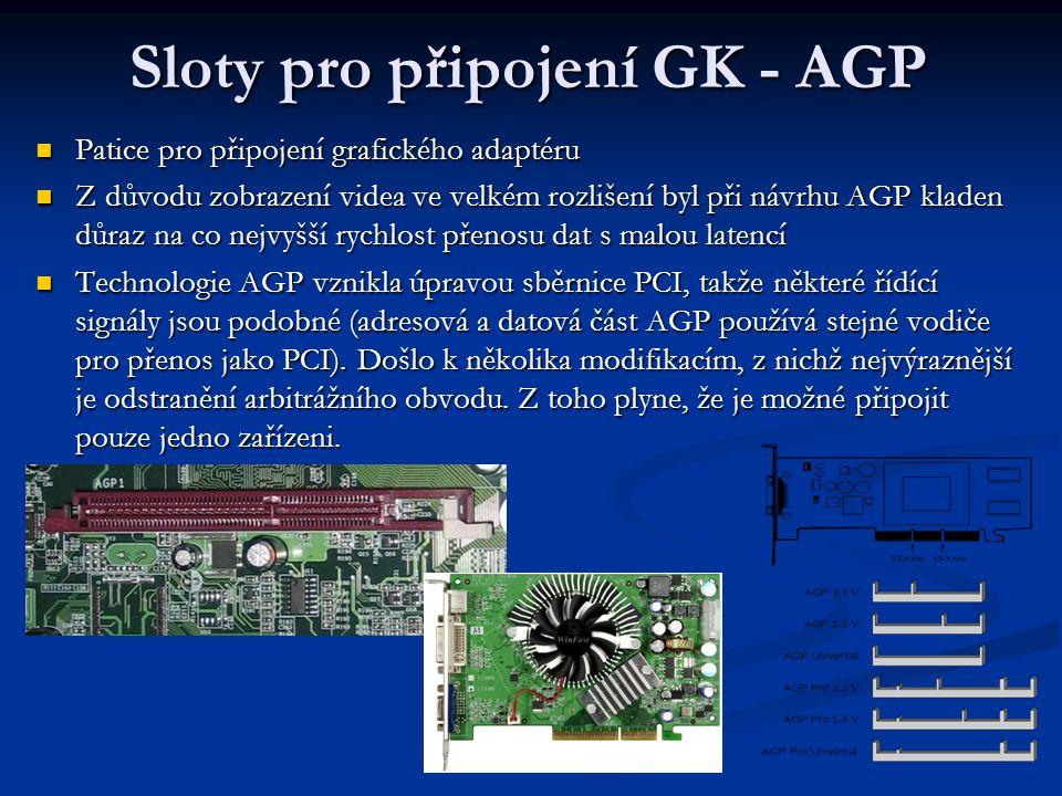 Sloty pro připojení GK - AGP Patice pro připojení grafického adaptéru Patice pro připojení grafického adaptéru Z důvodu zobrazení videa ve velkém rozl