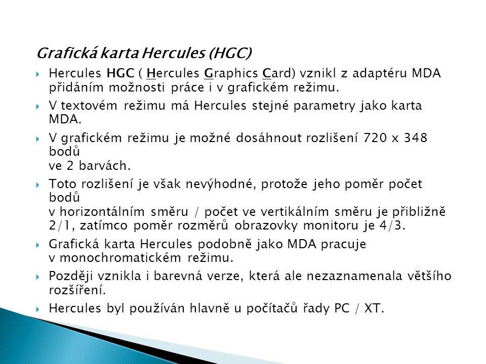 Grafická karta Hercules (HGC)  Hercules HGC ( Hercules Graphics Card) vznikl z adaptéru MDA přidáním možnosti práce i v grafickém režimu.  V textové