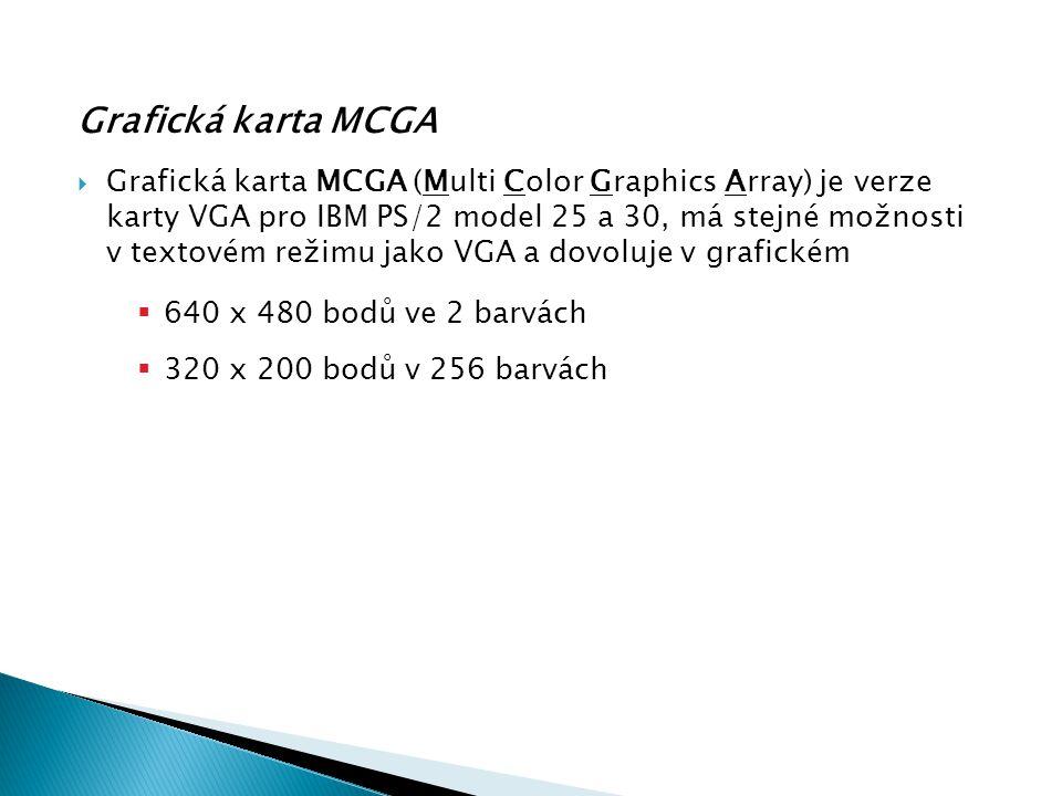 Grafická karta MCGA  Grafická karta MCGA (Multi Color Graphics Array) je verze karty VGA pro IBM PS/2 model 25 a 30, má stejné možnosti v textovém re