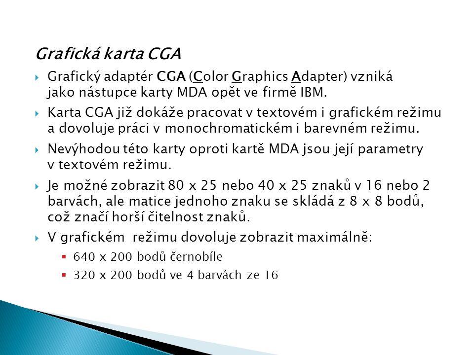 Grafická karta CGA  Grafický adaptér CGA (Color Graphics Adapter) vzniká jako nástupce karty MDA opět ve firmě IBM.  Karta CGA již dokáže pracovat v