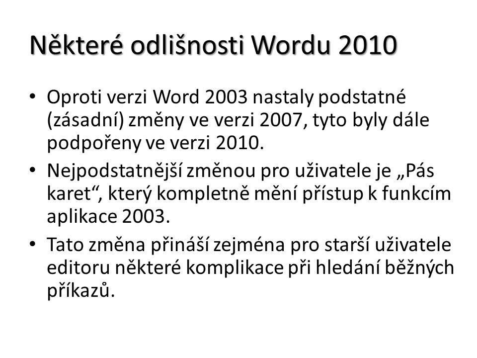 Některé odlišnosti Wordu 2010 Oproti verzi Word 2003 nastaly podstatné (zásadní) změny ve verzi 2007, tyto byly dále podpořeny ve verzi 2010. Nejpodst