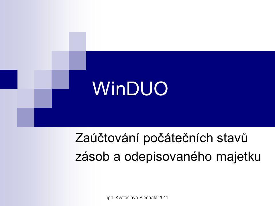 WinDUO Zaúčtování počátečních stavů zásob a odepisovaného majetku ign. Květoslava Plechatá 2011