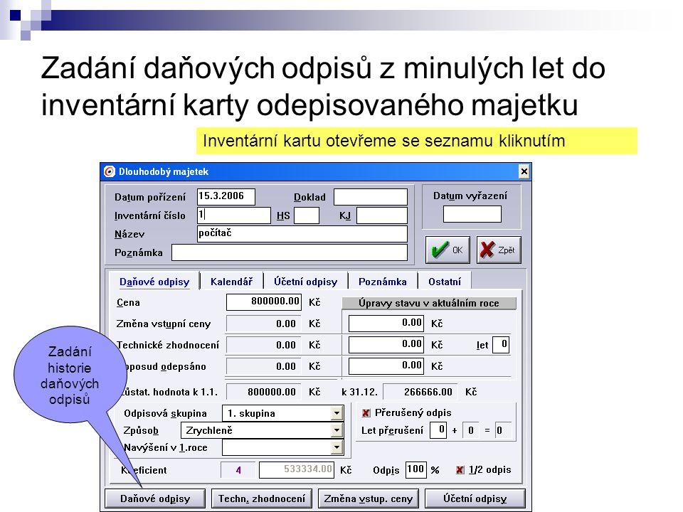 Zadání daňových odpisů z minulých let do inventární karty odepisovaného majetku Inventární kartu otevřeme se seznamu kliknutím Zadání historie daňovýc