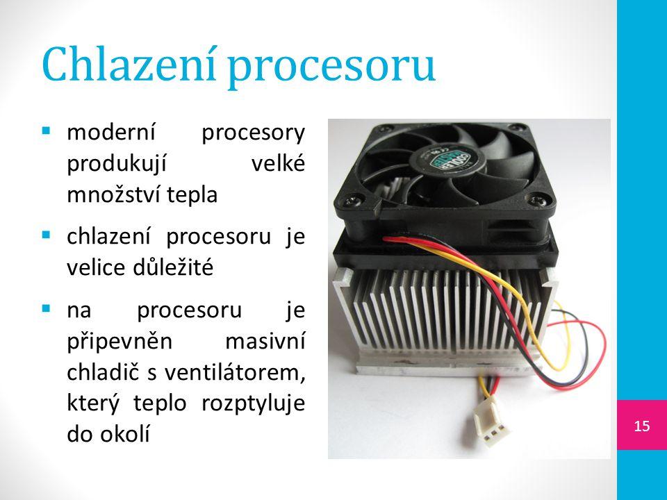 Chlazení procesoru  moderní procesory produkují velké množství tepla  chlazení procesoru je velice důležité  na procesoru je připevněn masivní chladič s ventilátorem, který teplo rozptyluje do okolí 15