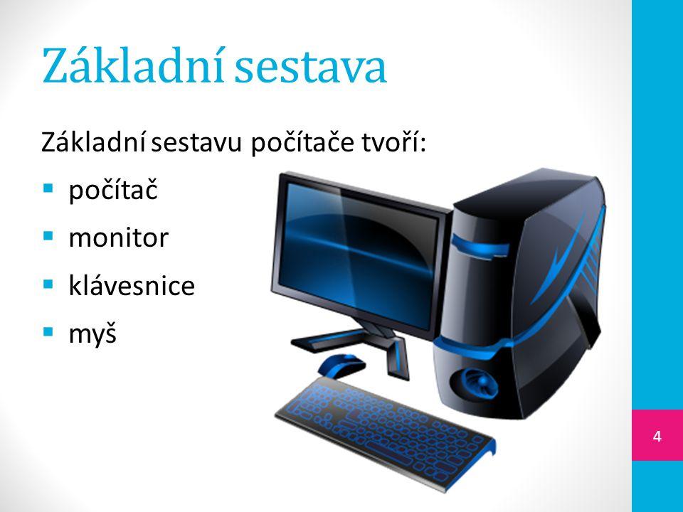 Základní sestava Základní sestavu počítače tvoří:  počítač  monitor  klávesnice  myš 4