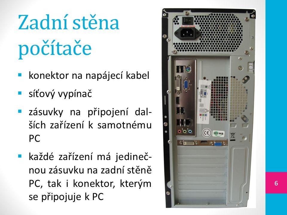 Zadní stěna počítače  konektor na napájecí kabel  síťový vypínač  zásuvky na připojení dal- ších zařízení k samotnému PC  každé zařízení má jedineč- nou zásuvku na zadní stěně PC, tak i konektor, kterým se připojuje k PC 6